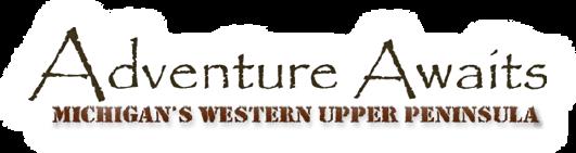 Adventure Awaits Michigan Western Upper Peninsula