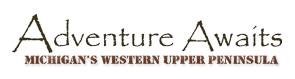 Adventure Awaits Michigan Western Upper Peninsula